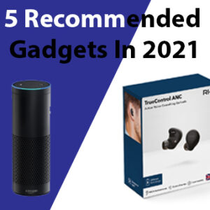 5 Recommended Gadgets In 2021